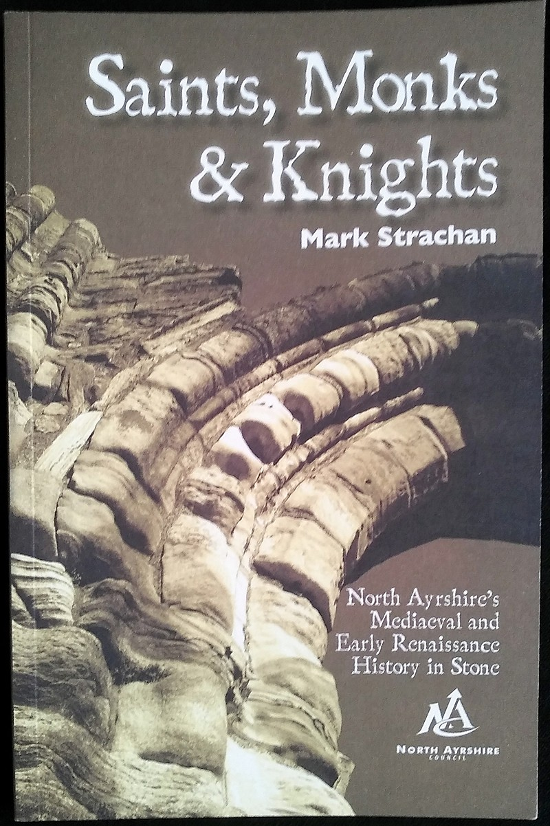 Saints Monks &amp; Knights: North Ayrshire's Medieval and Early Renaissance History in Stone by Mark Strachan.</h3>